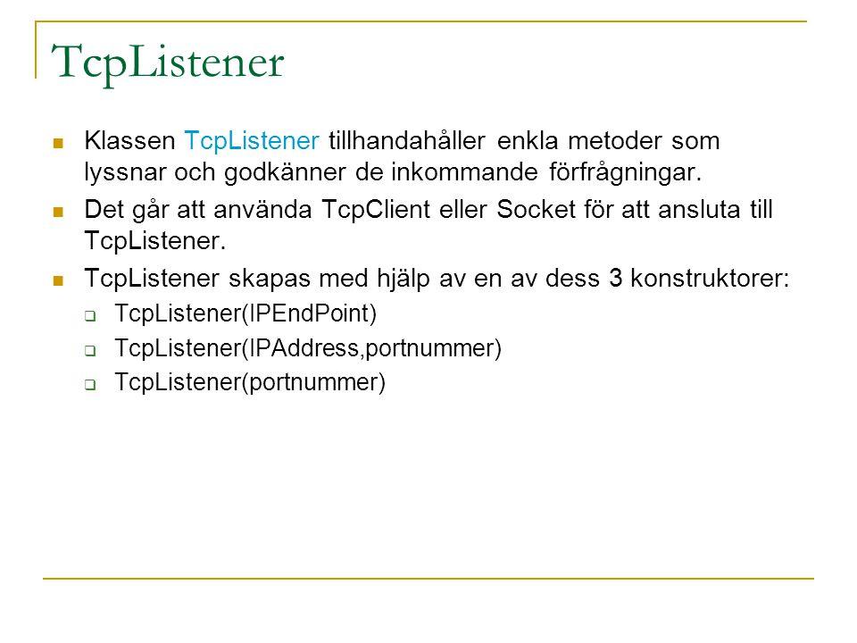 TcpListener Klassen TcpListener tillhandahåller enkla metoder som lyssnar och godkänner de inkommande förfrågningar. Det går att använda TcpClient ell