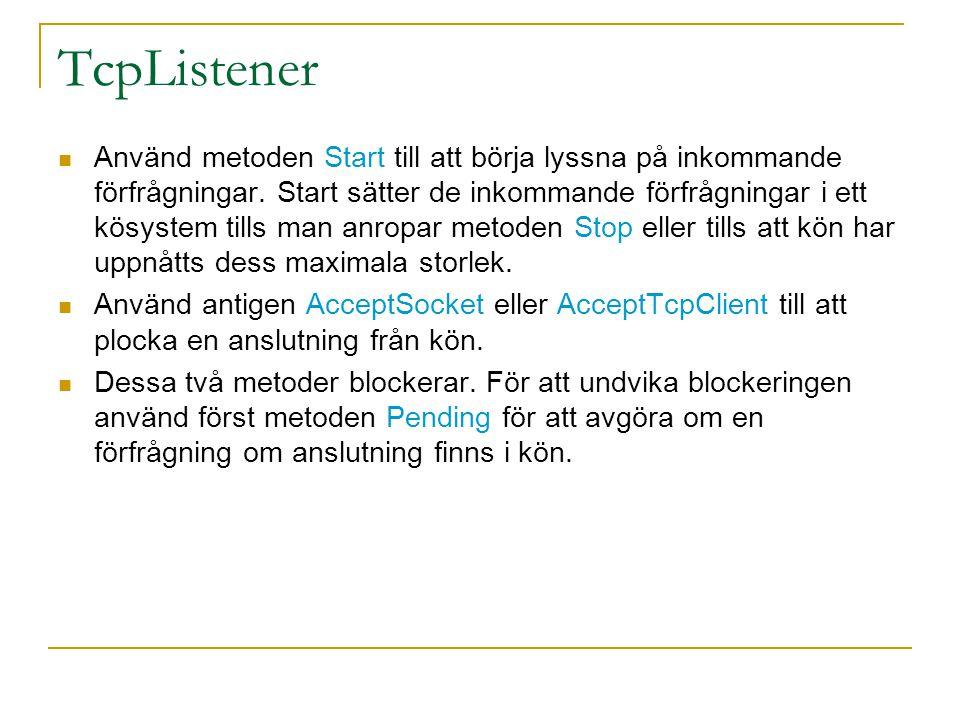 TcpListener Använd metoden Start till att börja lyssna på inkommande förfrågningar. Start sätter de inkommande förfrågningar i ett kösystem tills man