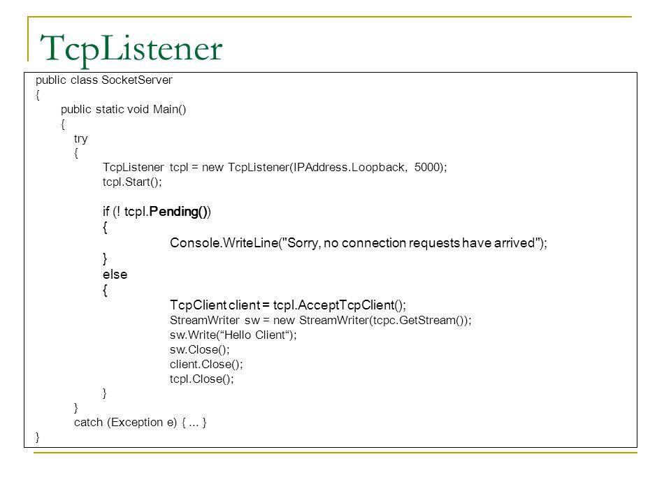 TcpListener public class SocketServer { public static void Main() { try { TcpListener tcpl = new TcpListener(IPAddress.Loopback, 5000); tcpl.Start();
