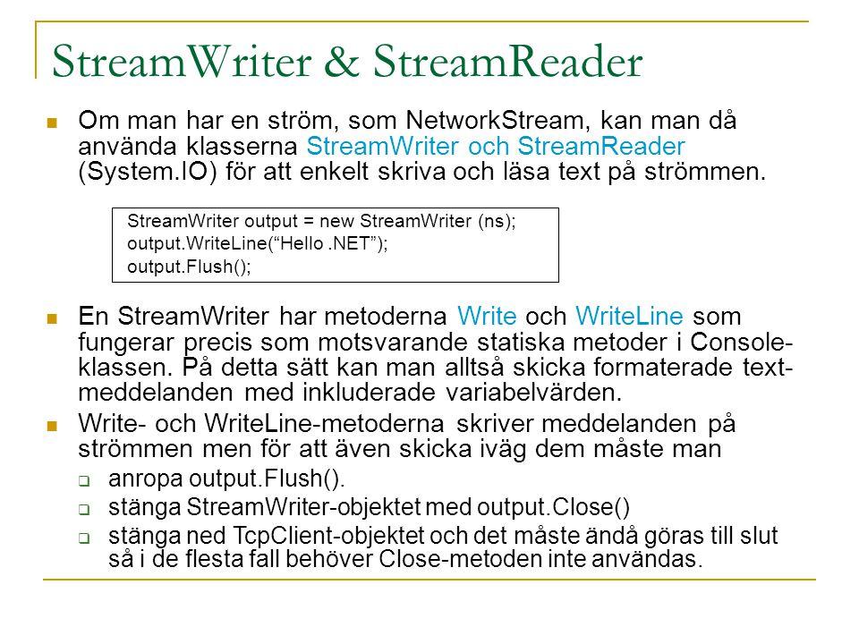 StreamWriter & StreamReader Om man har en ström, som NetworkStream, kan man då använda klasserna StreamWriter och StreamReader (System.IO) för att enk