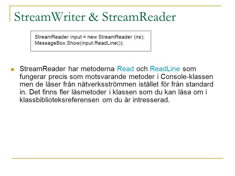 StreamWriter & StreamReader StreamReader har metoderna Read och ReadLine som fungerar precis som motsvarande metoder i Console-klassen men de läser fr