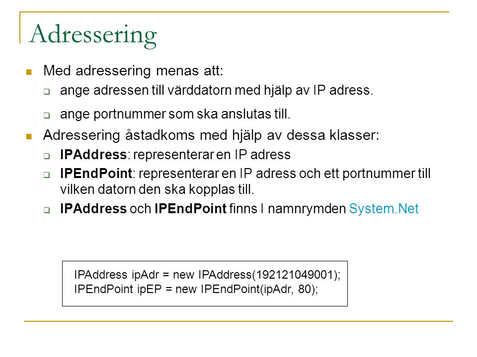 Adressering Med adressering menas att:  ange adressen till värddatorn med hjälp av IP adress.  ange portnummer som ska anslutas till. Adressering ås