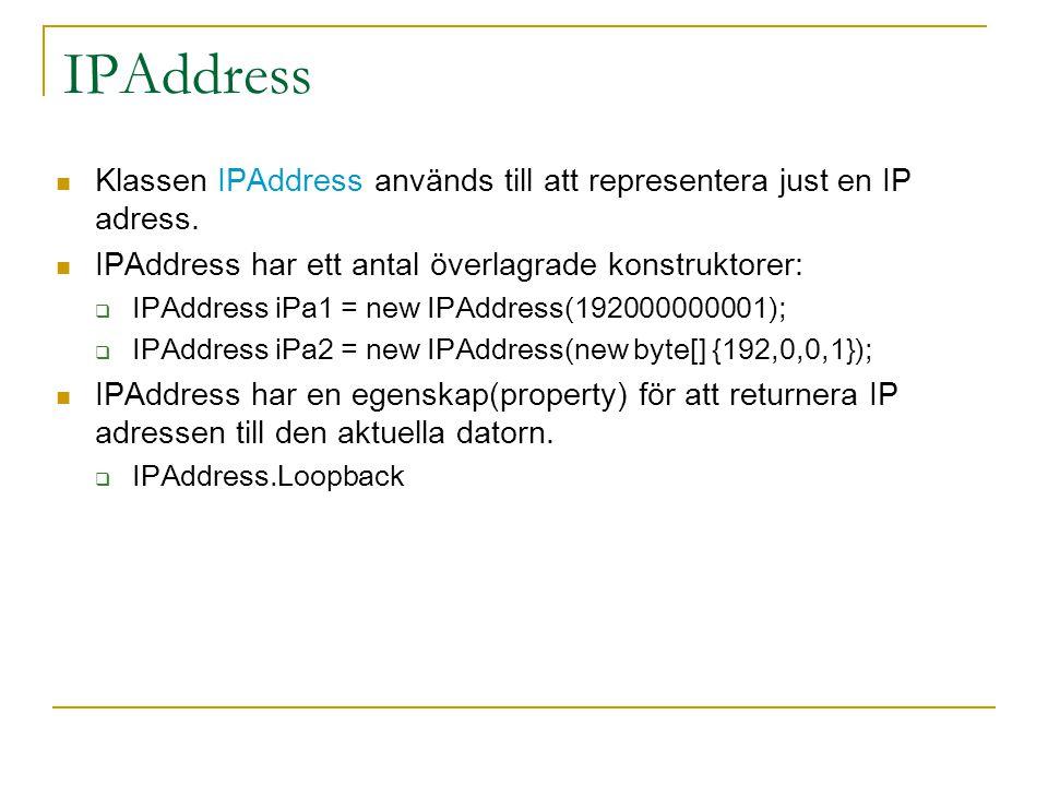 IPAddress Klassen IPAddress används till att representera just en IP adress. IPAddress har ett antal överlagrade konstruktorer:  IPAddress iPa1 = new