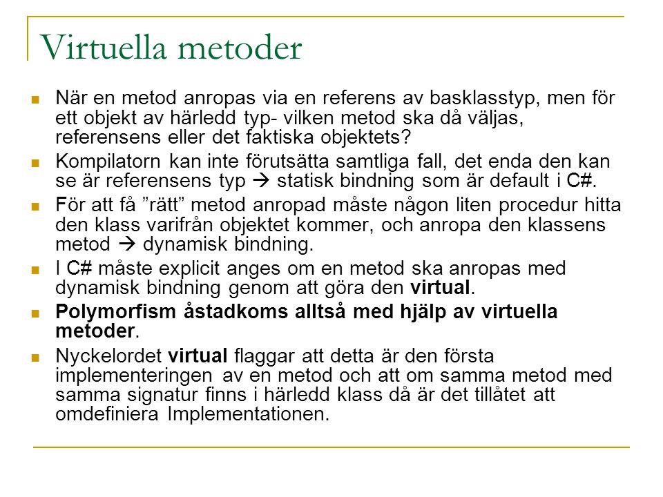 Virtuella metoder När en metod anropas via en referens av basklasstyp, men för ett objekt av härledd typ- vilken metod ska då väljas, referensens elle