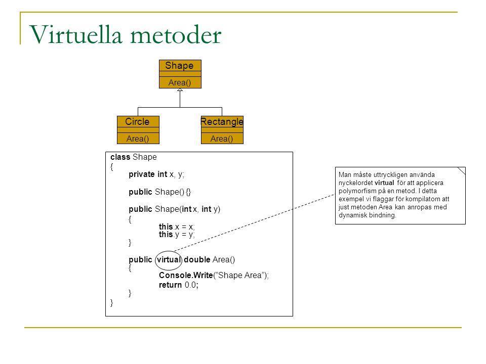 override metoder Nyckelordet override ger möjlighet att låta en härledd klass ha sin egen implementering av en metod som också finns i basklassen och som är deklarerad virtual.