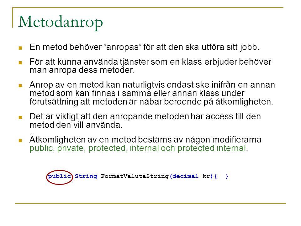 """Metodanrop En metod behöver """"anropas"""" för att den ska utföra sitt jobb. För att kunna använda tjänster som en klass erbjuder behöver man anropa dess m"""