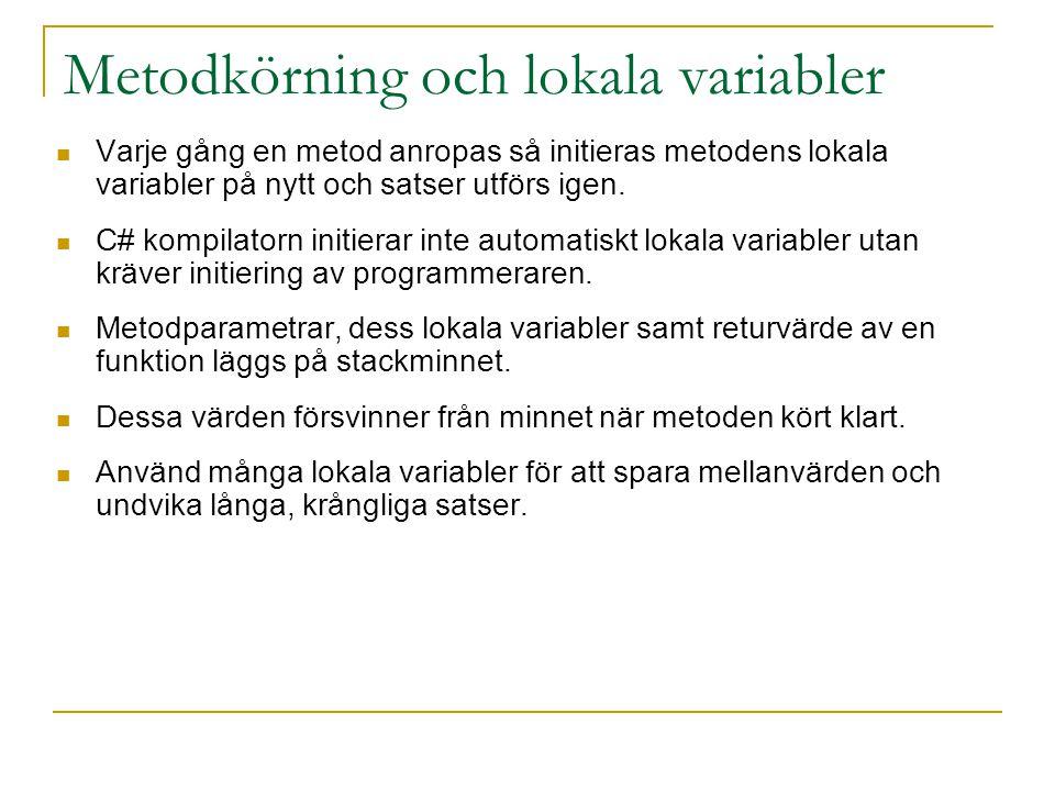 Metodkörning och lokala variabler Varje gång en metod anropas så initieras metodens lokala variabler på nytt och satser utförs igen.