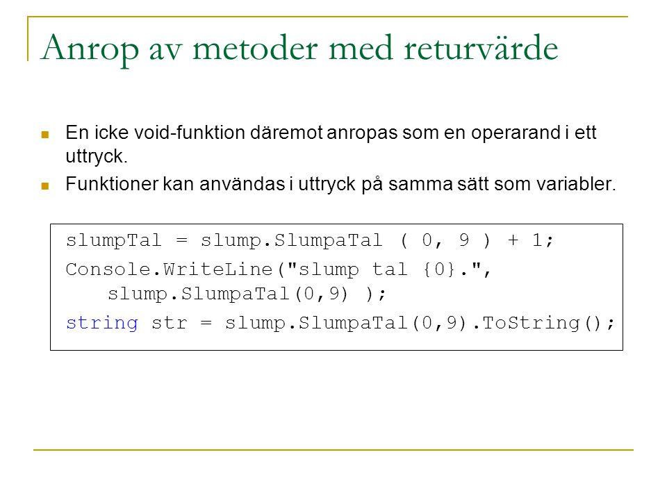 Anrop av metoder med returvärde En icke void-funktion däremot anropas som en operarand i ett uttryck. Funktioner kan användas i uttryck på samma sätt