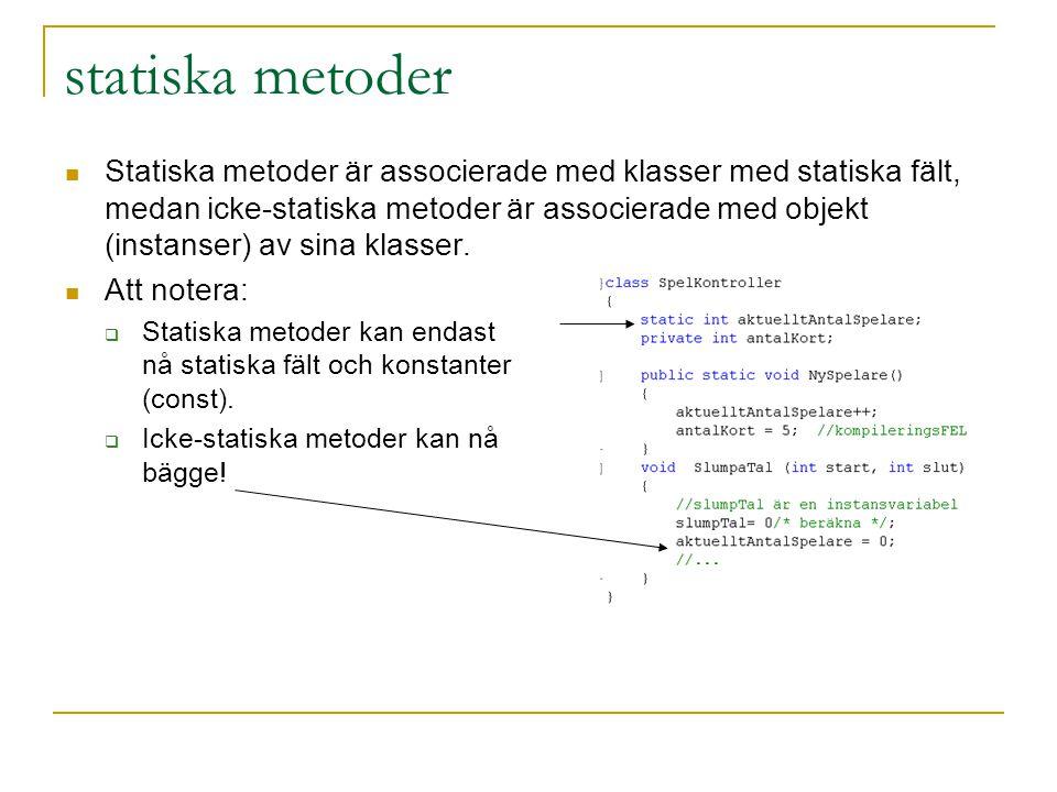 statiska metoder Statiska metoder är associerade med klasser med statiska fält, medan icke-statiska metoder är associerade med objekt (instanser) av sina klasser.