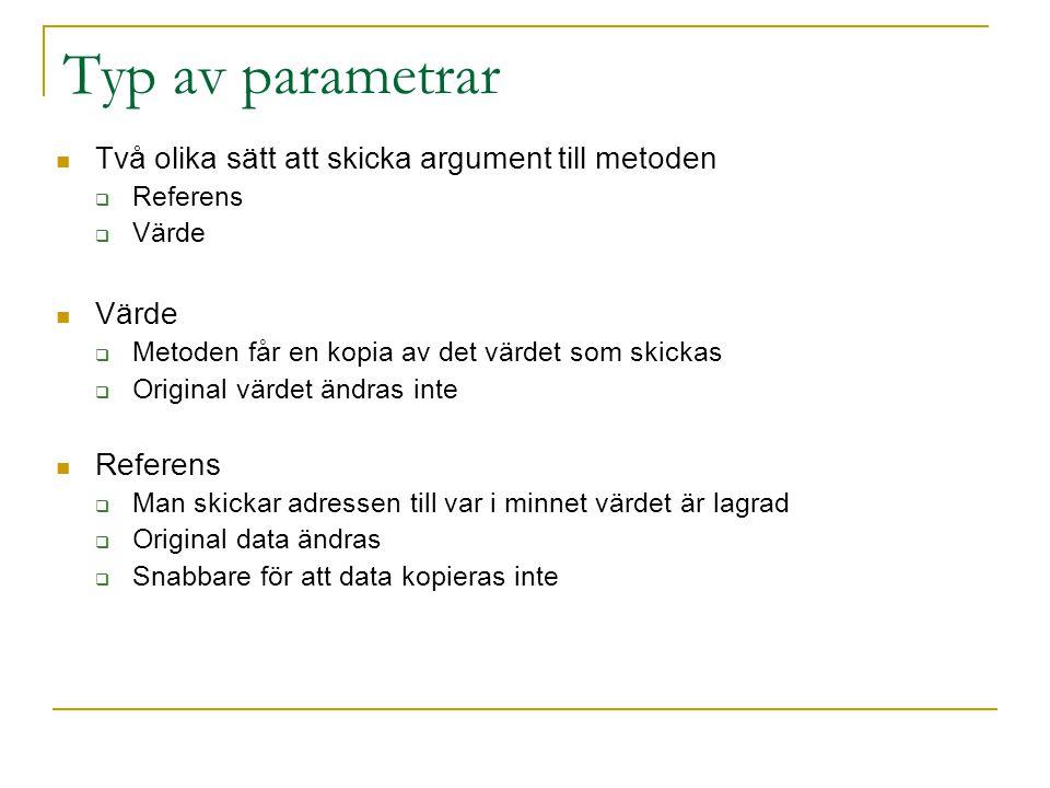 Typ av parametrar Två olika sätt att skicka argument till metoden  Referens  Värde Värde  Metoden får en kopia av det värdet som skickas  Original