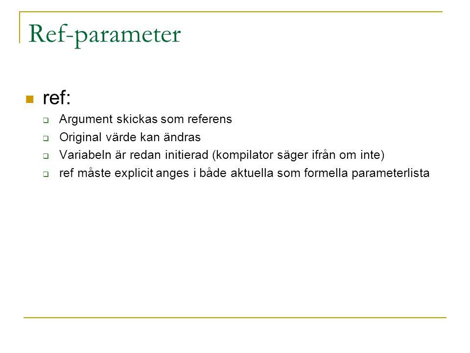 Ref-parameter ref:  Argument skickas som referens  Original värde kan ändras  Variabeln är redan initierad (kompilator säger ifrån om inte)  ref måste explicit anges i både aktuella som formella parameterlista