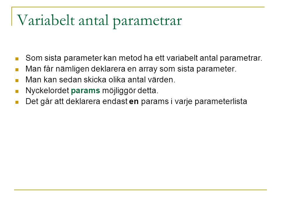 Variabelt antal parametrar Som sista parameter kan metod ha ett variabelt antal parametrar. Man får nämligen deklarera en array som sista parameter. M