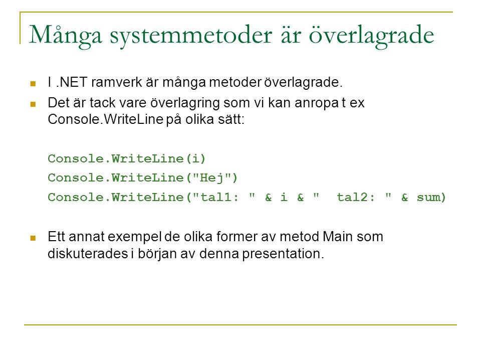 Många systemmetoder är överlagrade I.NET ramverk är många metoder överlagrade. Det är tack vare överlagring som vi kan anropa t ex Console.WriteLine p
