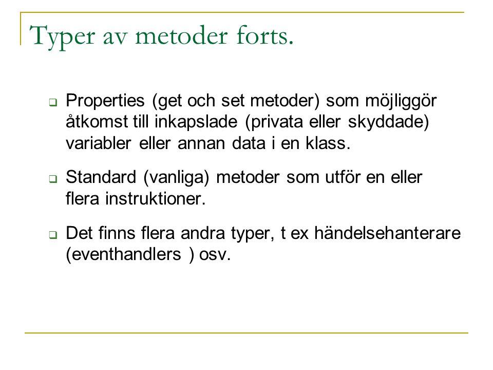 Typer av metoder forts.  Properties (get och set metoder) som möjliggör åtkomst till inkapslade (privata eller skyddade) variabler eller annan data i