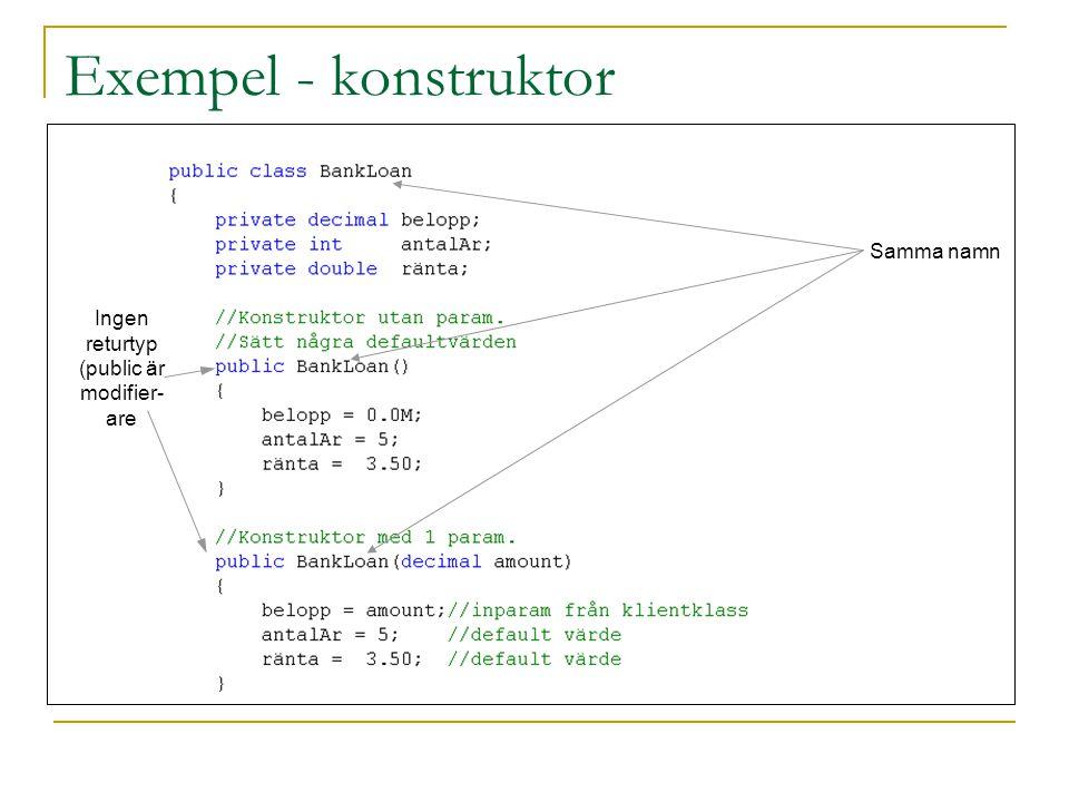 Exempel - konstruktor Samma namn Ingen returtyp (public är modifier- are