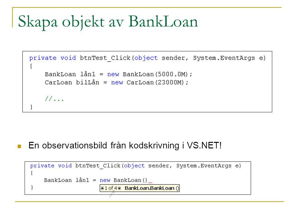 Skapa objekt av BankLoan En observationsbild från kodskrivning i VS.NET!