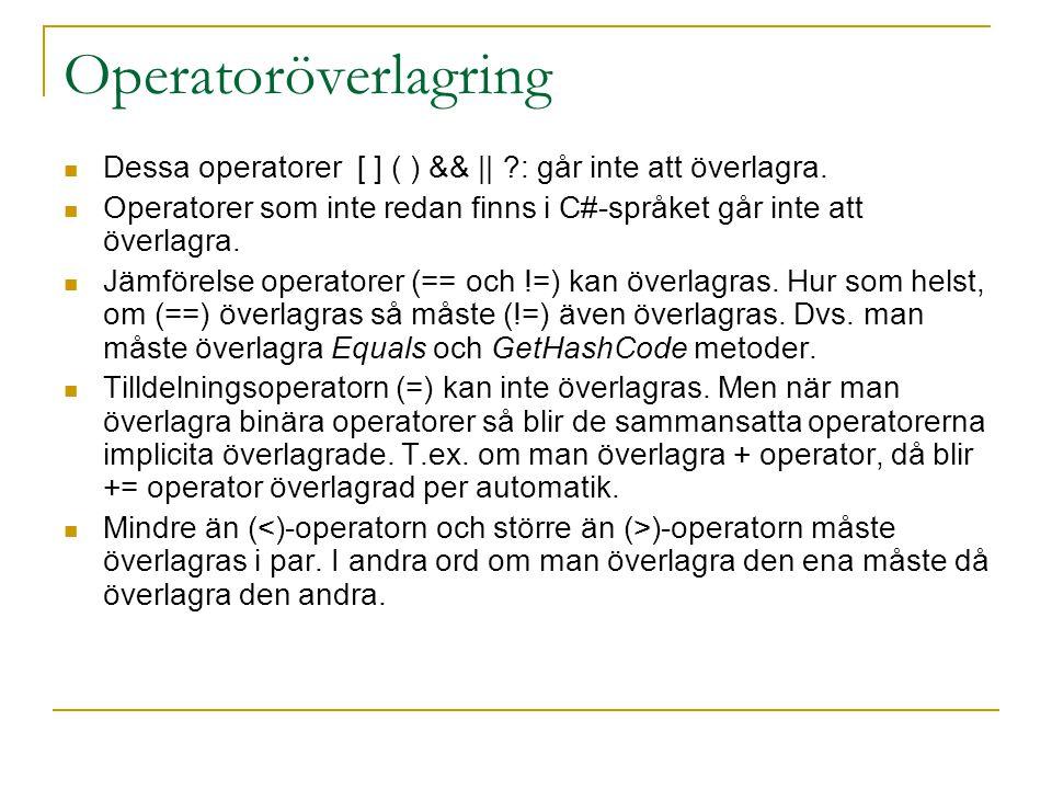 Operatoröverlagring Dessa operatorer [ ] ( ) && || ?: går inte att överlagra. Operatorer som inte redan finns i C#-språket går inte att överlagra. Jäm
