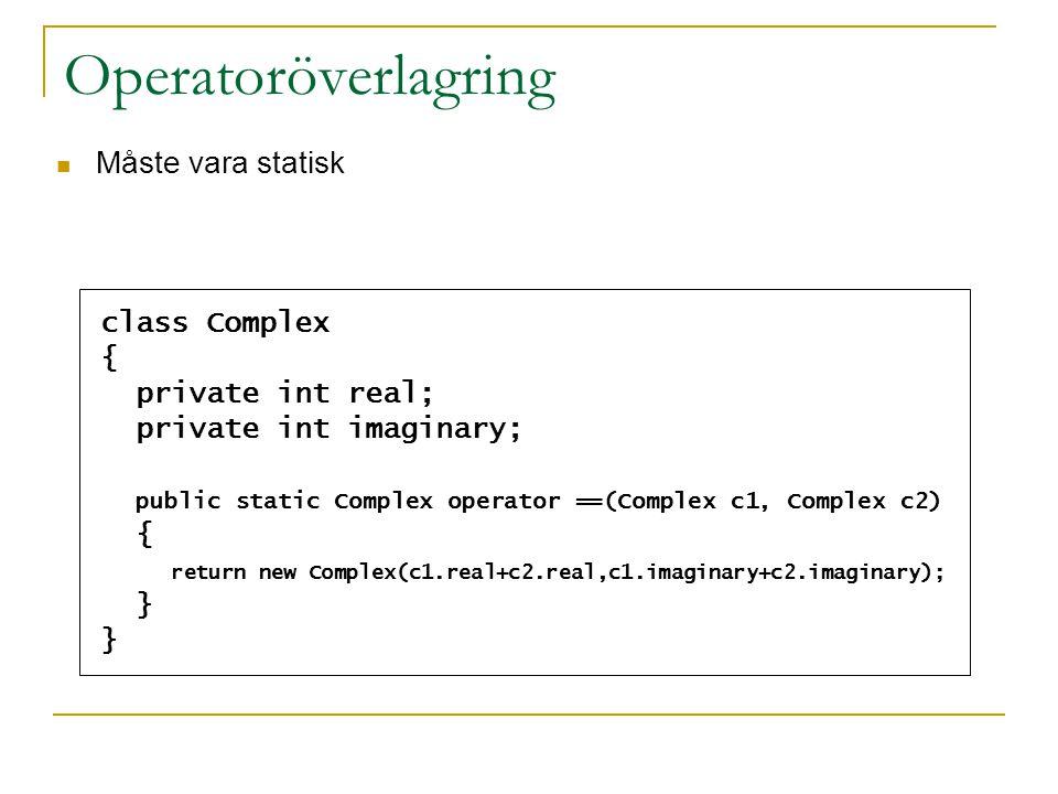 Operatoröverlagring Måste vara statisk class Complex { private int real; private int imaginary; public static Complex operator ==(Complex c1, Complex c2) { return new Complex(c1.real+c2.real,c1.imaginary+c2.imaginary); }