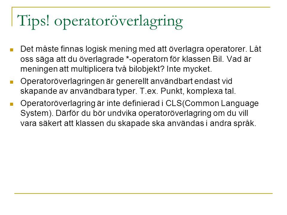 Tips! operatoröverlagring Det måste finnas logisk mening med att överlagra operatorer. Låt oss säga att du överlagrade *-operatorn för klassen Bil. Va