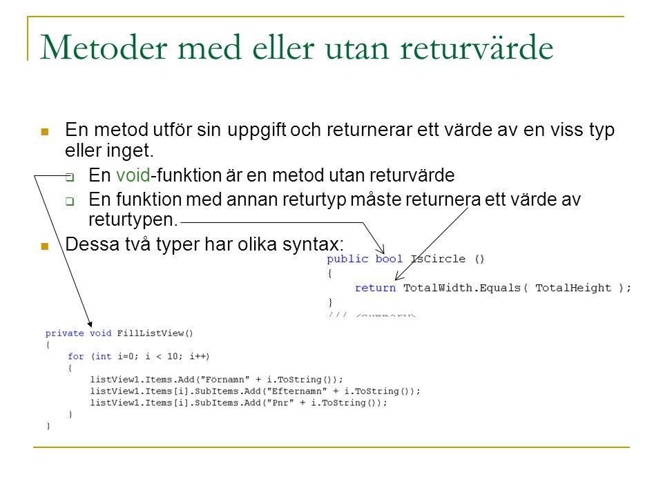 Metoder med eller utan returvärde En metod utför sin uppgift och returnerar ett värde av en viss typ eller inget.  En void-funktion är en metod utan