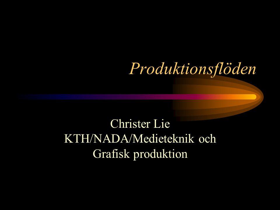 Produktionsflöden Christer Lie KTH/NADA/Medieteknik och Grafisk produktion