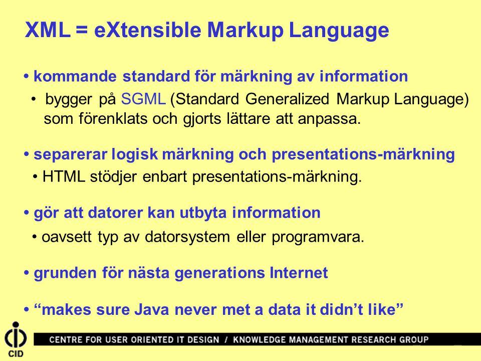 XML = eXtensible Markup Language separerar logisk märkning och presentations-märkning kommande standard för märkning av information gör att datorer kan utbyta information bygger på SGML (Standard Generalized Markup Language) som förenklats och gjorts lättare att anpassa.