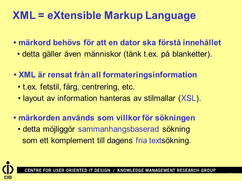 XML = eXtensible Markup Language märkorden används som villkor för sökningen märkord behövs för att en dator ska förstå innehållet detta gäller även människor (tänk t.ex.