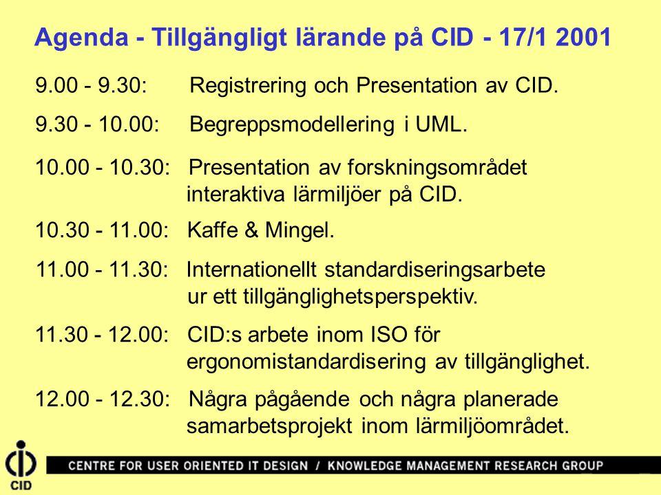 Agenda - Tillgängligt lärande på CID - 17/1 2001 9.00 - 9.30: Registrering och Presentation av CID. 9.30 - 10.00: Begreppsmodellering i UML. 10.00 - 1