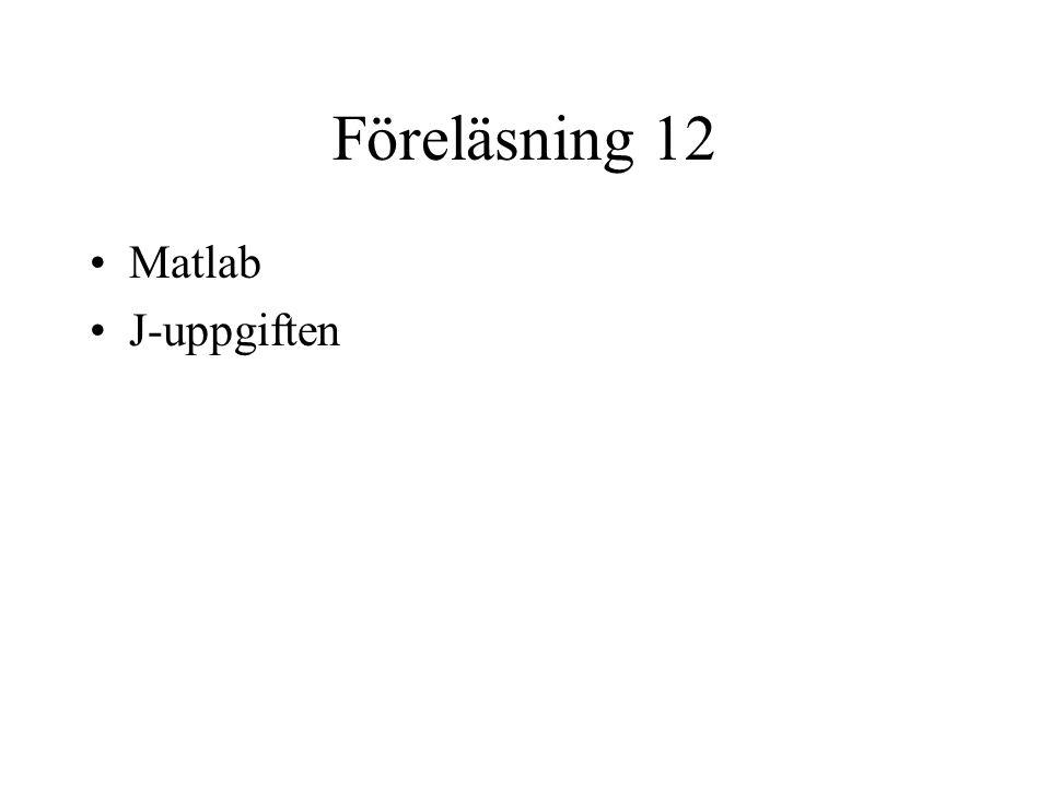 Föreläsning 12 Matlab J-uppgiften