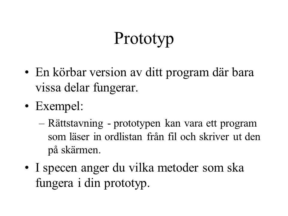 Prototyp En körbar version av ditt program där bara vissa delar fungerar.