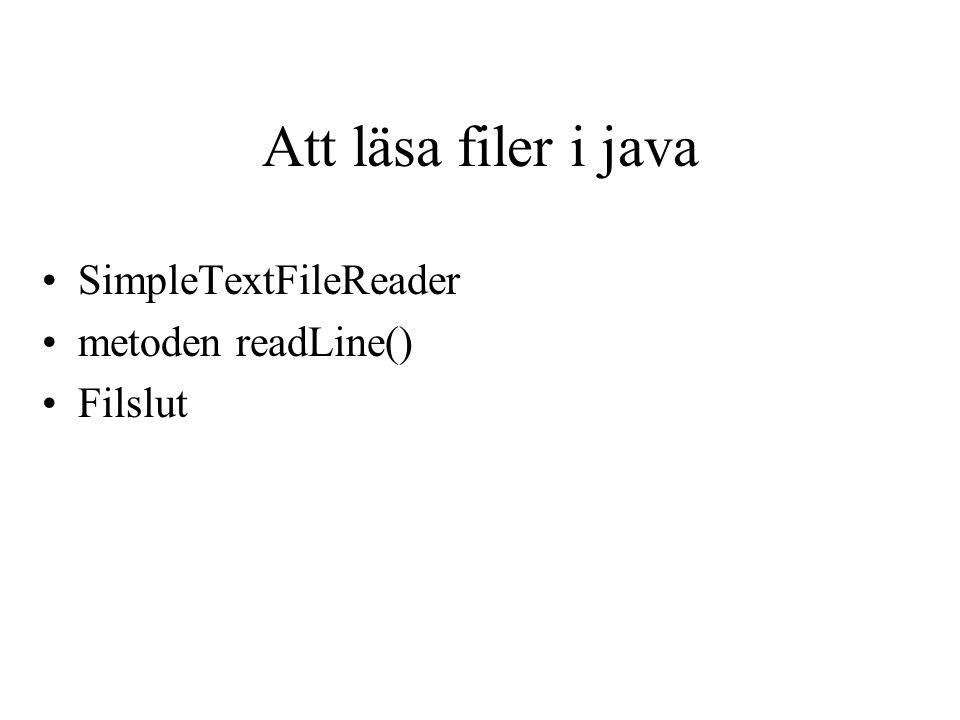 Att läsa filer i java SimpleTextFileReader metoden readLine() Filslut