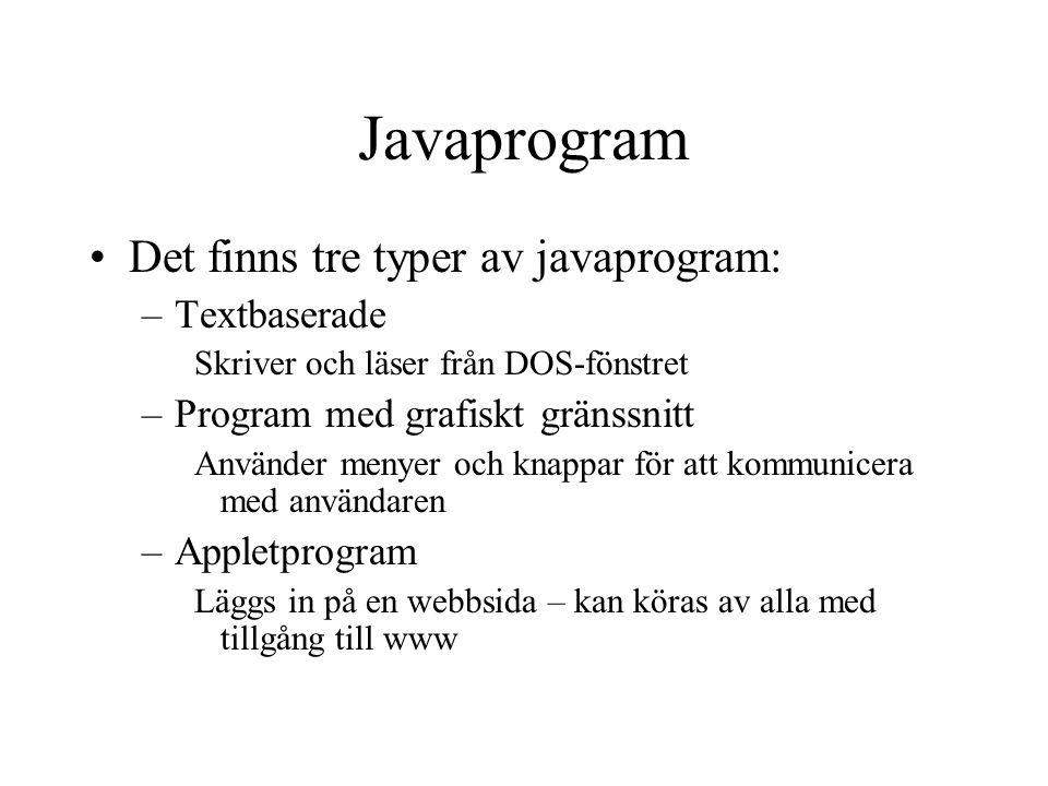 Javaprogram Det finns tre typer av javaprogram: –Textbaserade Skriver och läser från DOS-fönstret –Program med grafiskt gränssnitt Använder menyer och