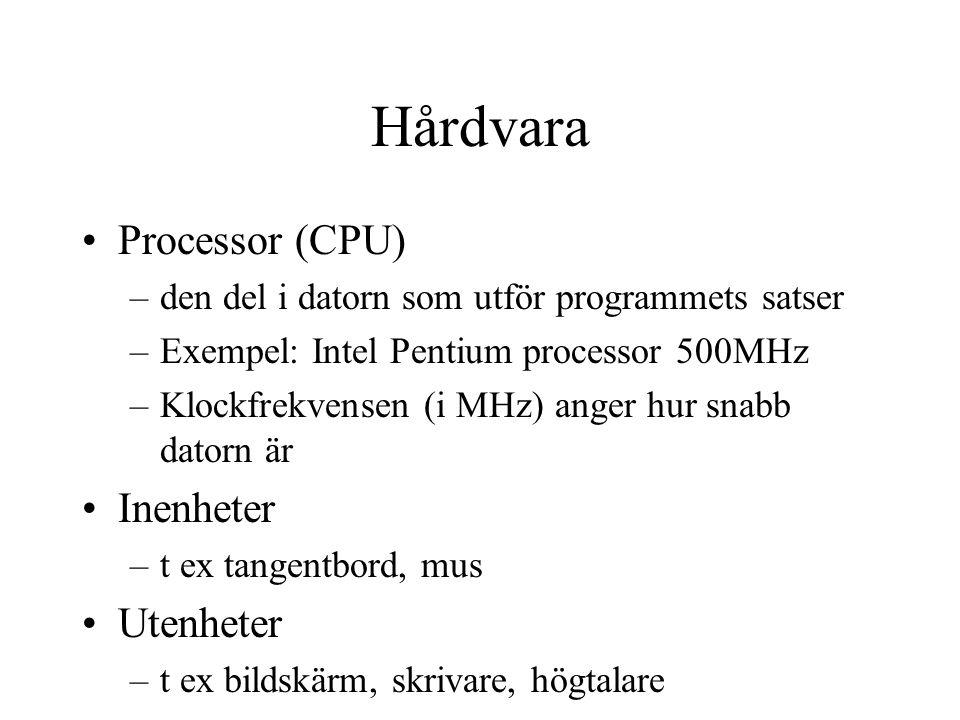 Hårdvara Processor (CPU) –den del i datorn som utför programmets satser –Exempel: Intel Pentium processor 500MHz –Klockfrekvensen (i MHz) anger hur sn