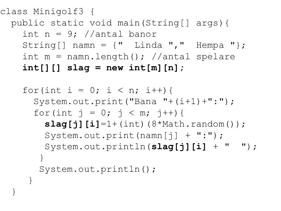 class Minigolf3 { public static void main(String[] args){ int n = 9; //antal banor String[] namn = {