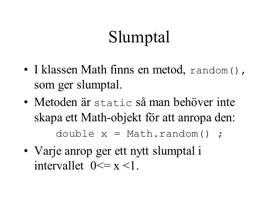Slumptal I klassen Math finns en metod, random(), som ger slumptal. Metoden är static så man behöver inte skapa ett Math-objekt för att anropa den: do