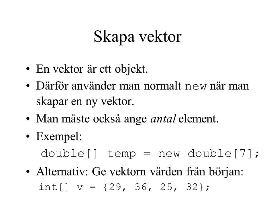 Vektor med objekt - exempel class Minigolf5 { public static void main(String[] args){ String[] namn = args; int m = namn.length; Person[] spelare = new Person[m]; for(int i = 0; i < m; i++){ spelare[i] = new Person(namn[i]); spelare[i].spela(); }