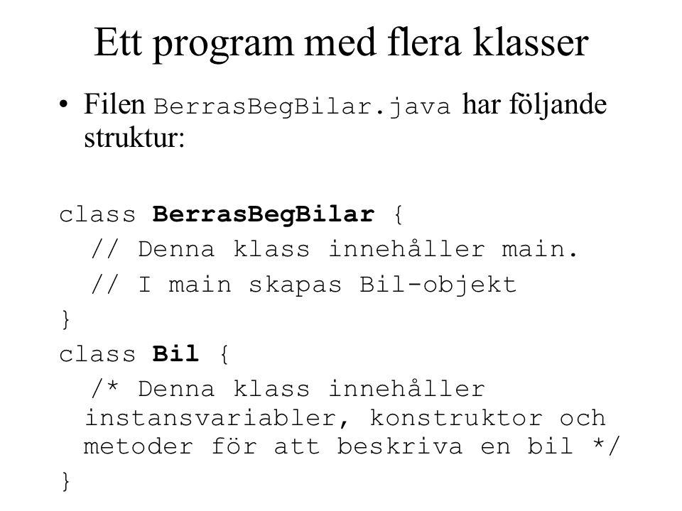 Ett program med flera klasser Filen BerrasBegBilar.java har följande struktur: class BerrasBegBilar { // Denna klass innehåller main. // I main skapas