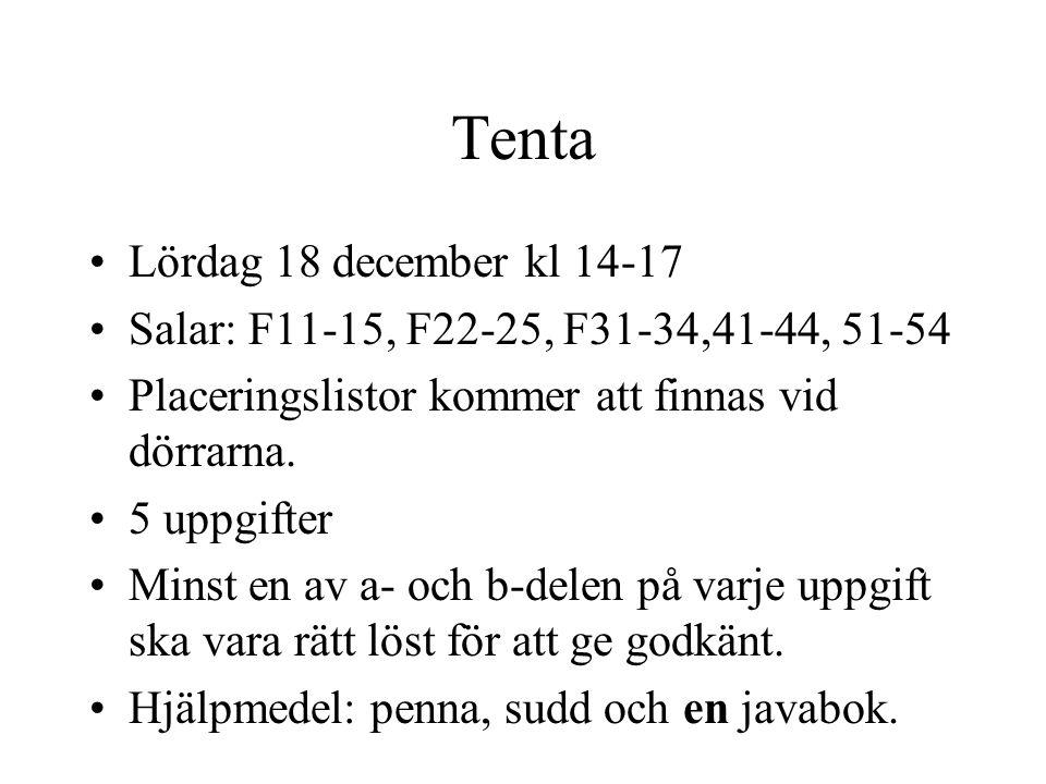 Tenta Lördag 18 december kl 14-17 Salar: F11-15, F22-25, F31-34,41-44, 51-54 Placeringslistor kommer att finnas vid dörrarna. 5 uppgifter Minst en av