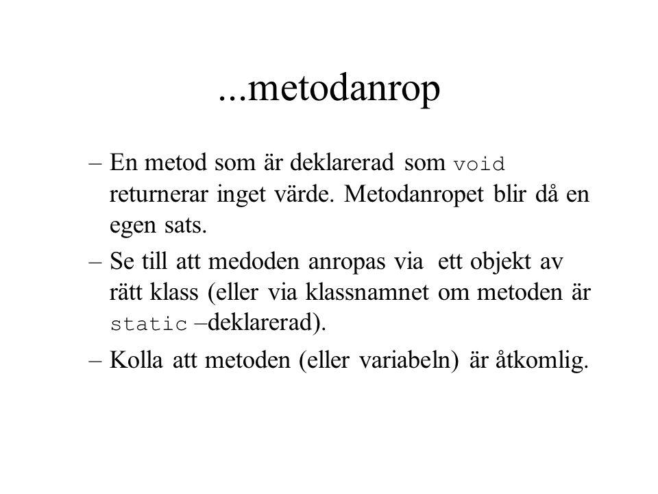 ...metodanrop –En metod som är deklarerad som void returnerar inget värde. Metodanropet blir då en egen sats. –Se till att medoden anropas via ett obj