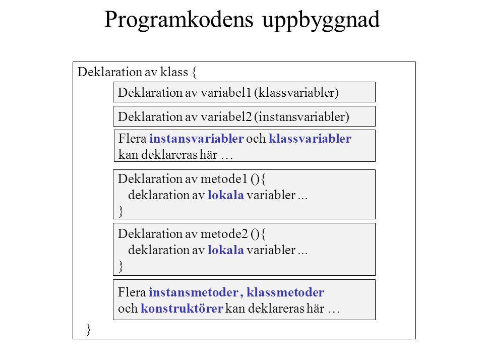 Variabler En variabel kan vara någon av följande: Klassvariabel Instansvariabel Lokalvariabel
