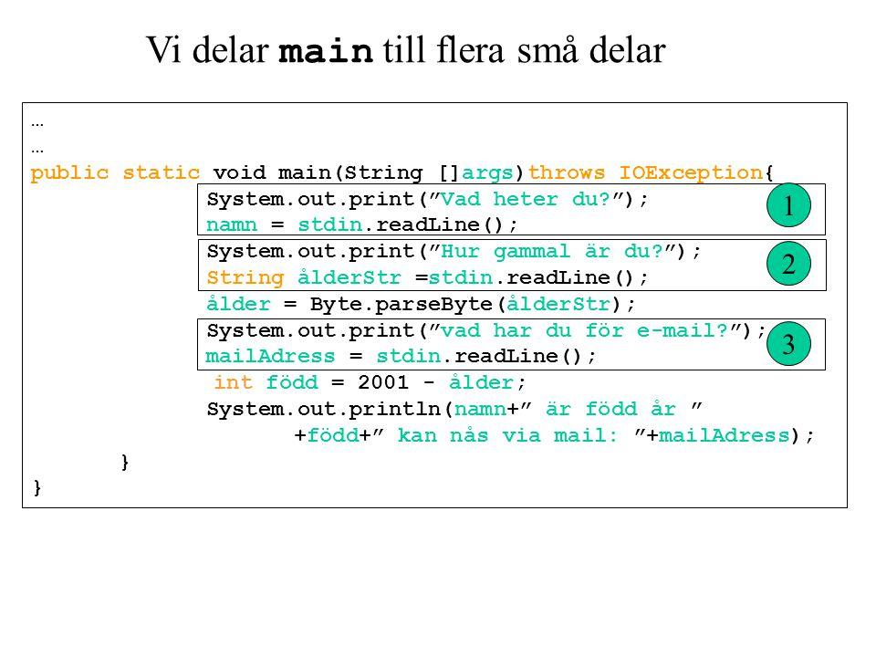 System.out.print( Vad heter du? ); namn = stdin.readLine(); System.out.print( Hur gammal är du? ); String ålderStr =stdin.readLine(); System.out.print( vad har du för e-mail? ); mailAdress = stdin.readLine(); 1 2 3 på vilket sätt är de lika.
