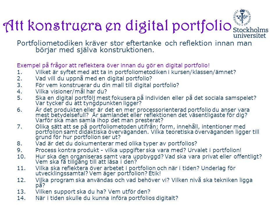 Att konstruera en digital portfolio Portfoliometodiken kräver stor eftertanke och reflektion innan man börjar med själva konstruktionen. Exempel på fr