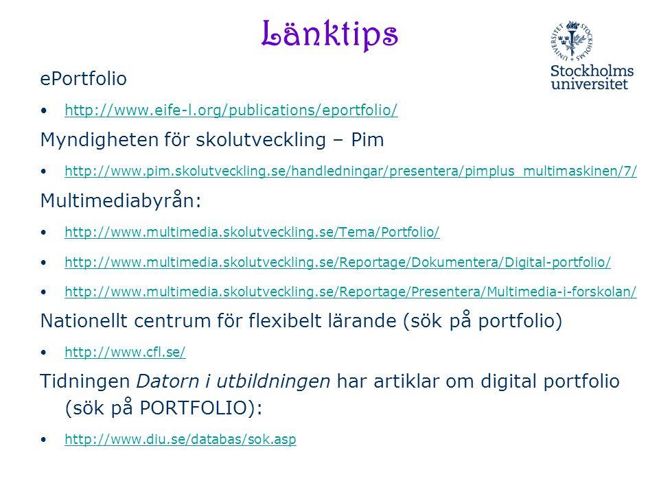 Länktips ePortfolio http://www.eife-l.org/publications/eportfolio/ Myndigheten för skolutveckling – Pim http://www.pim.skolutveckling.se/handledningar
