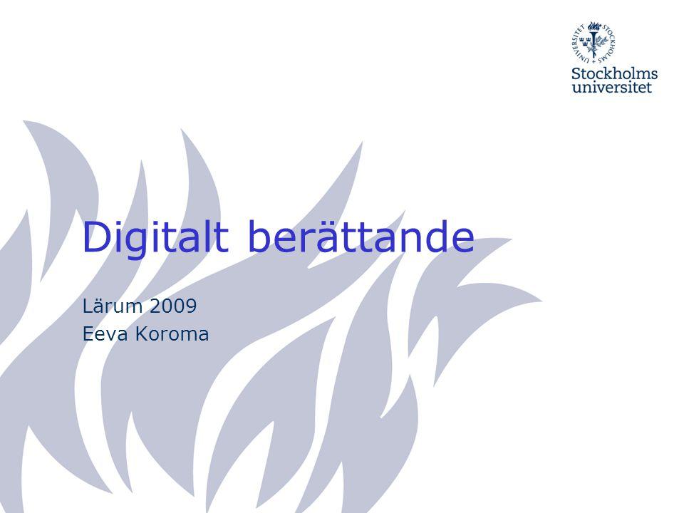 Digitalt berättande Lärum 2009 Eeva Koroma