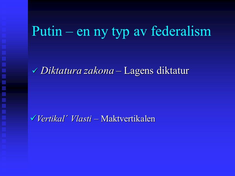 Putin – en ny typ av federalism Diktatura zakona – Lagens diktatur Diktatura zakona – Lagens diktatur Vertikal´ Vlasti – Maktvertikalen Vertikal´ Vlasti – Maktvertikalen