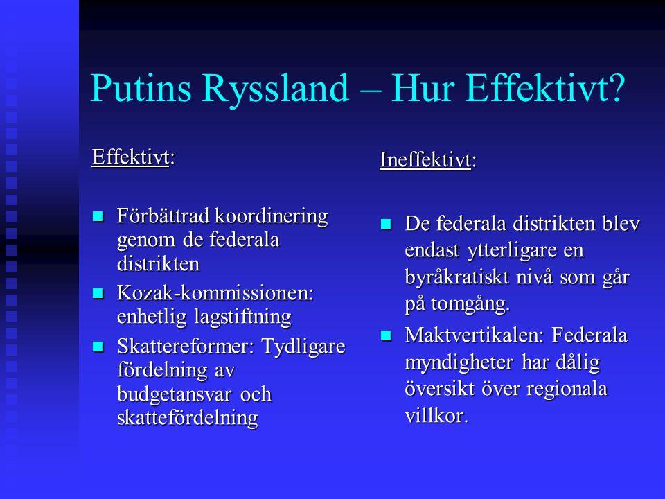 Putins Ryssland – Hur Effektivt? Effektivt: Förbättrad koordinering genom de federala distrikten Förbättrad koordinering genom de federala distrikten