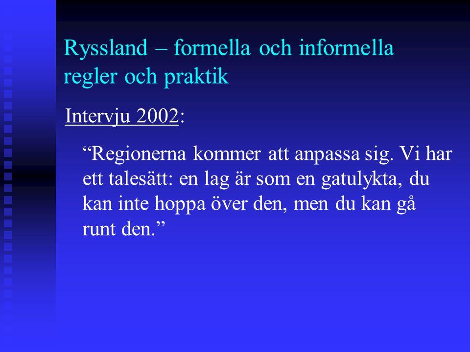 Ryssland – formella och informella regler och praktik Intervju 2002: Regionerna kommer att anpassa sig.