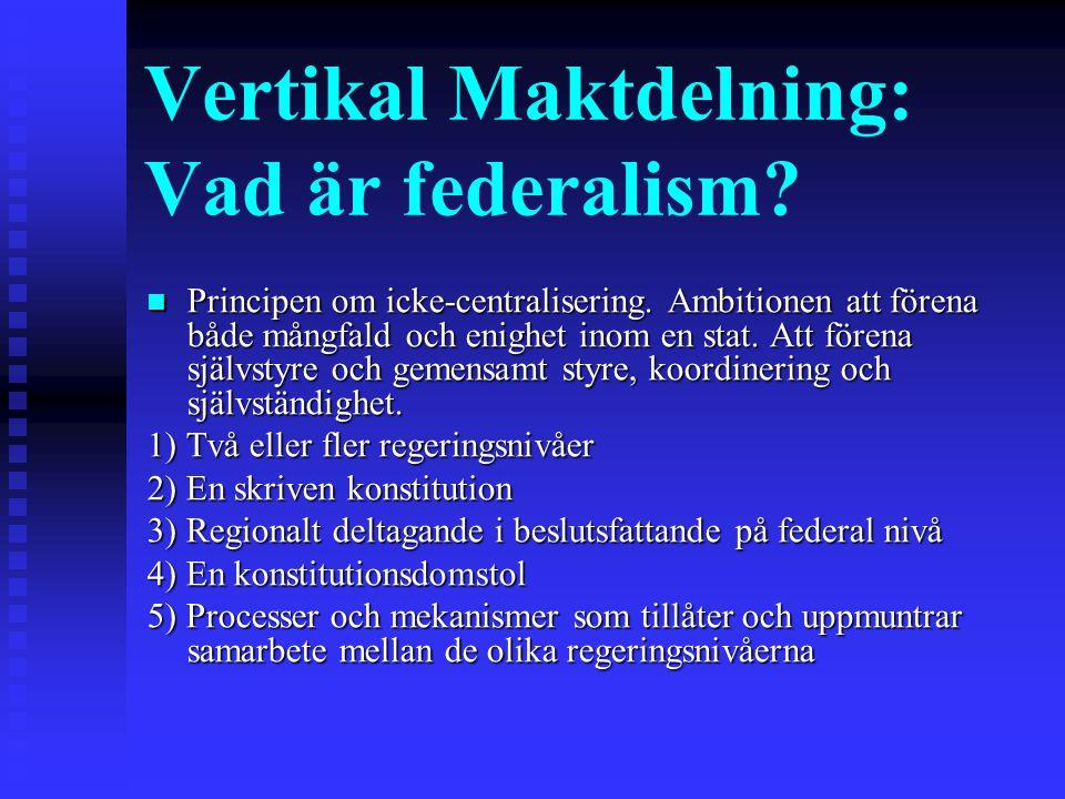 Vertikal Maktdelning: Vad är federalism? Principen om icke-centralisering. Ambitionen att förena både mångfald och enighet inom en stat. Att förena sj