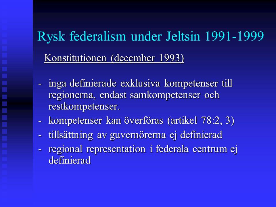Rysk federalism under Jeltsin 1991-1999 -inga definierade exklusiva kompetenser till regionerna, endast samkompetenser och restkompetenser.