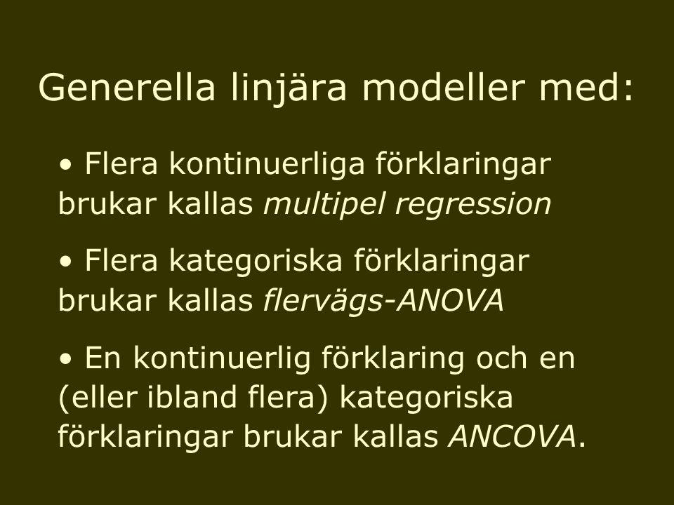 Generella linjära modeller med: Flera kontinuerliga förklaringar brukar kallas multipel regression Flera kategoriska förklaringar brukar kallas flervä